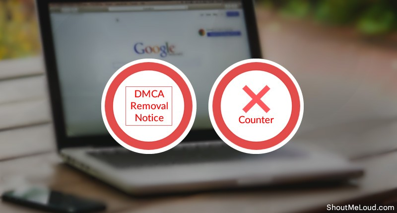 Tackle And Counter Google Search's DMCA Removal Notice